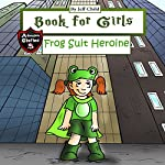 Book for Girls: A Frog Suit Heroine Who Saves the Day | Jeff Child