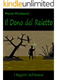 Il Dono del Reietto (I Registri dell'Arena Vol. 1)