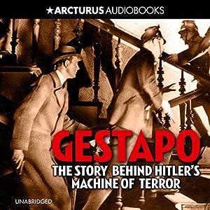 Gestapo: The Story Behind Hitler's Machine of Terror Audiobook