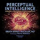 Perceptual Intelligence: The Brain's Secret to Seeing Past Illusion, Misperception, and Self-Deception Hörbuch von Brian Boxer Wachler MD, Montel Williams - foreword Gesprochen von: Brian Boxer Wachler MD