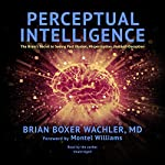 Perceptual Intelligence: The Brain's Secret to Seeing Past Illusion, Misperception, and Self-Deception | Montel Williams - foreword,Brian Boxer Wachler MD