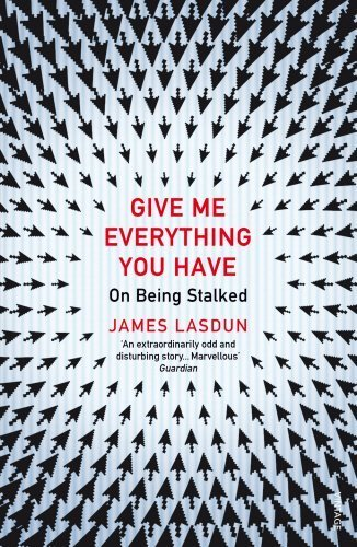 Download Give Me Everything You Have: On Being Stalked by Lasdun, James (2014) Paperback pdf epub