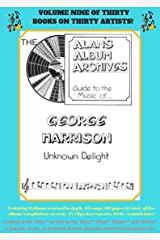 The Alan's Album Archives Guide To The Music Of...George Harrison: 'Unknown Delight' Kindle Edition