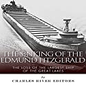 The Sinking of the Edmund Fitzgerald: The Loss of the Largest Ship on the Great Lakes Audiobook by Charles River Editors Narrated by Scott Clem
