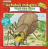 El autobus magico teje una tela:  Un libro sobre las aranas (The Magic School Bus Spins a Web)