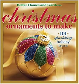 christmas ornaments to make 101 sparkling holiday trims better homes gardens better homes and gardens books carol dahlstrom 0014005214294 - Amazon Christmas Ornaments
