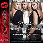 Marvelous Ménage Stories: Hot FFM Threesome Stories: Five Explicit Three-Way Tales | Emma O'Neil,Sadie Woods,Aria Scarlett,Naomi Hicks,Lilly Barlow
