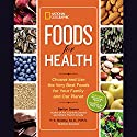 National Geographic Foods for Health: Choose and Use the Very Best Foods for Your Family and Our Planet Audiobook by Barton Seaver, P. K. Newby Narrated by Mike Chamberlain