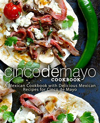 Cinco de Mayo Cookbook: A Mexican Cookbook with Delicious Mexican Recipes for Cinco de Mayo by BookSumo Press