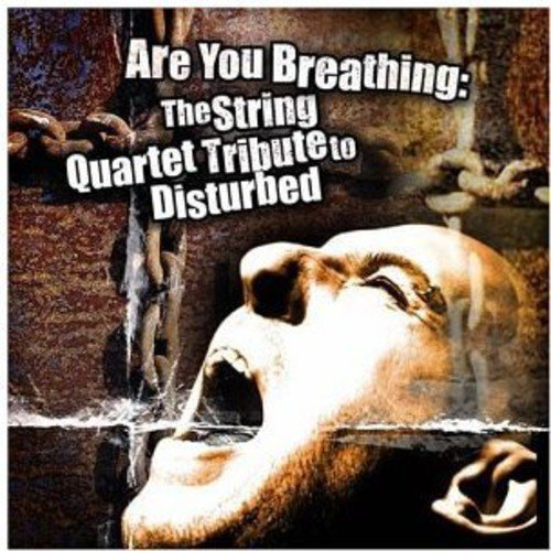 Are You Breathing: The String Quartet Tribute To Disturbed