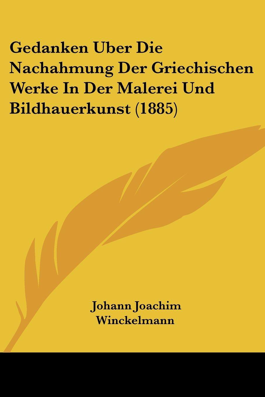 Download Gedanken Uber Die Nachahmung Der Griechischen Werke In Der Malerei Und Bildhauerkunst (1885) (German Edition) pdf