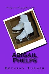 Abigail Phelps: Reality is in the eye of the beholder... (Volume 1) Paperback