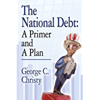 THE NATIONAL DEBT: A Primer and A Plan (English Edition)