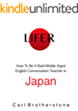 Lifer: How To Be A Bald Middle-Aged English Conversation Teacher In Japan