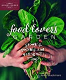 The Food Lover's Garden: Growing, Cooking, and Eating Well (Urban Homesteader Hacks)