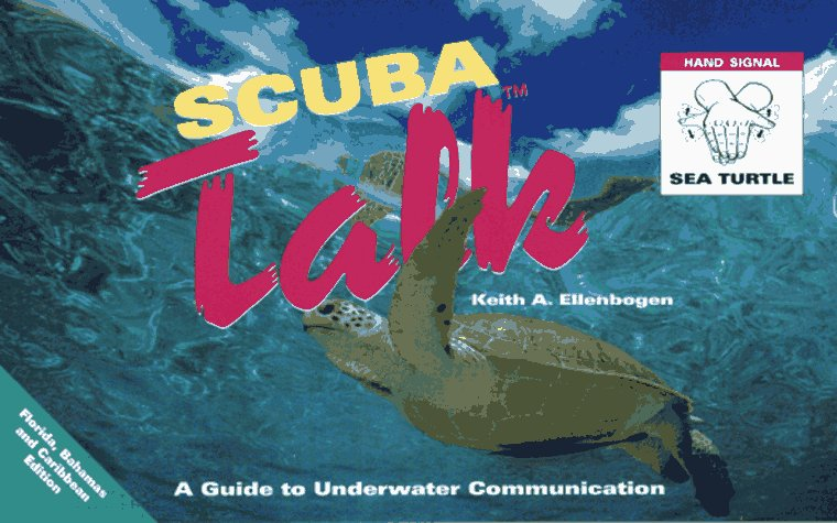 Scuba Talk: A Guide to Underwater Communication : Florida, Bahamas and Caribbean Edition