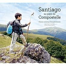 Santiago au pays de Compostelle: Chemin initiatique d'un petit homme