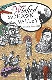 Wicked Mohawk Valley, Dennis Webster, 1609493907