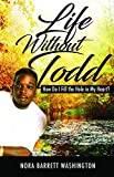 img - for Life Without Todd: How Do I Fill This Hole In My Heart? book / textbook / text book