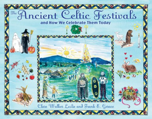 The Ancient Celtic Festivals: and How We Celebrate Them Today ()