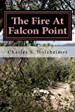 The Fire at Falcon Point, Charles Holzheimer, 147506733X