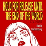 Hold for Release Until the End of the World | C. V. Hunt