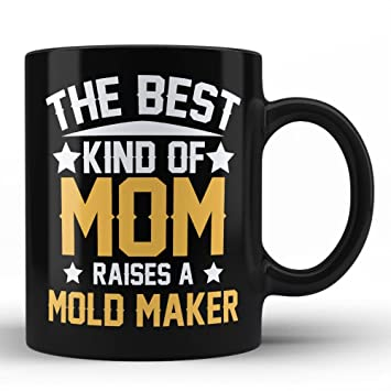 Amazon com: Mold Maker | Proud Mother of a Mold Maker Black Coffee