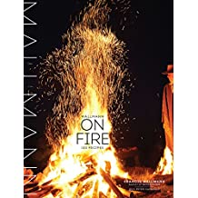 Mallmann on Fire: 100 Inspired Recipes to Grill Anytime, Anywhere