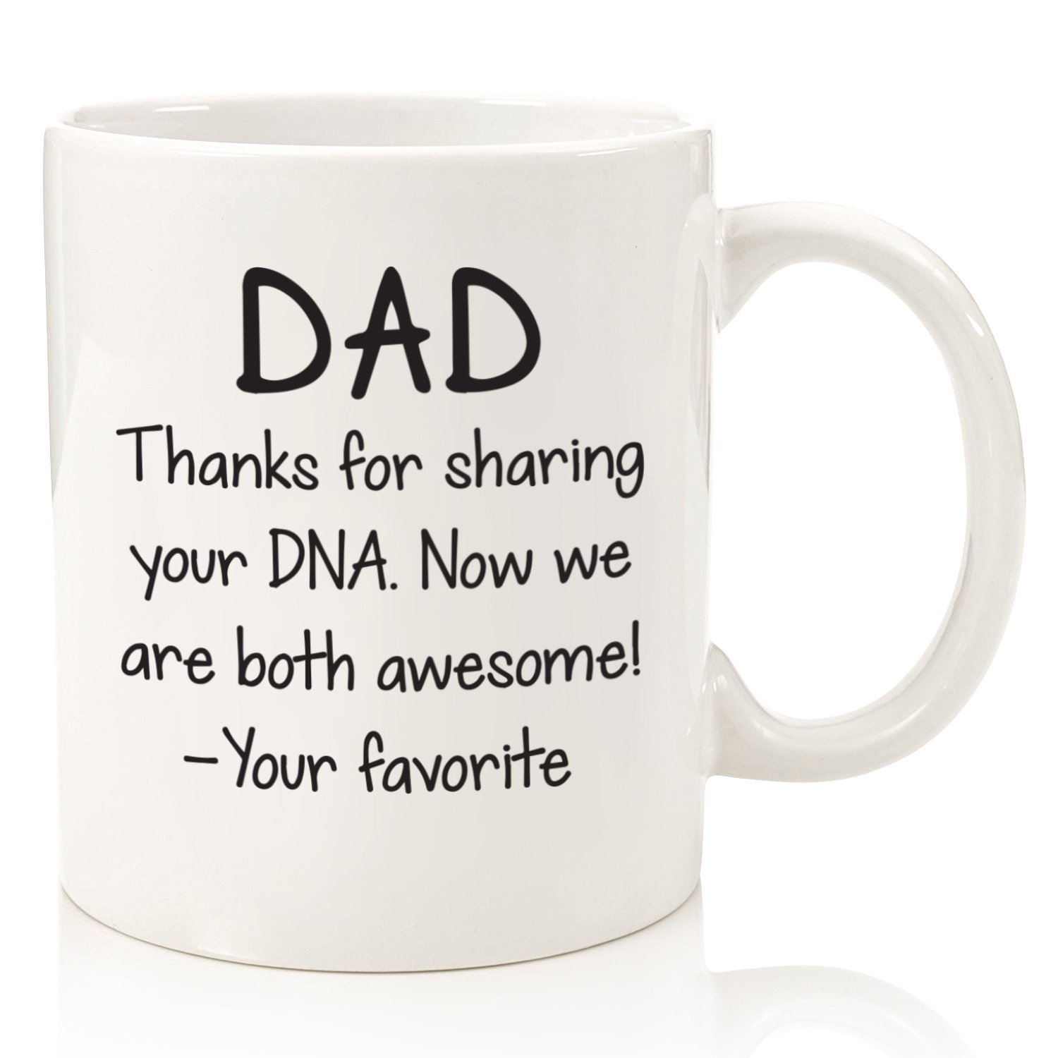 Dad Gifts - Funny Mug - Thanks For Sharing Your DNA - Best Dad Fathers Day Gifts - Unique Gag Gift For Him From Daughter, Son - Cool Birthday Present Idea For Men, Guys - Fun Novelty Coffee Cup - 11oz