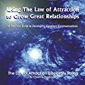 Using the Law of Attraction to Grow Great Relationships: A Practical Guide to Developing Excellent Communications Audiobook by Christine Sherborne Narrated by Billy Squire