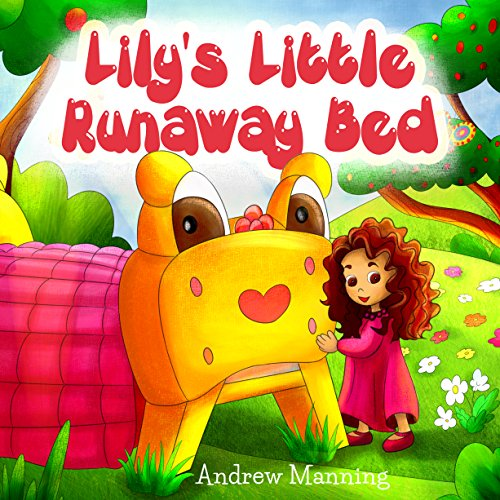 Her Little Girl - Lily's Little Runaway Bed - Funny and Playful Rhyming Book about a Girl and her Friend Little Bed: Bedtime Story, Preschool Book, Ages 3-8, Baby Book, ... Rhyming Poem (Little Lily's Adventures 1)