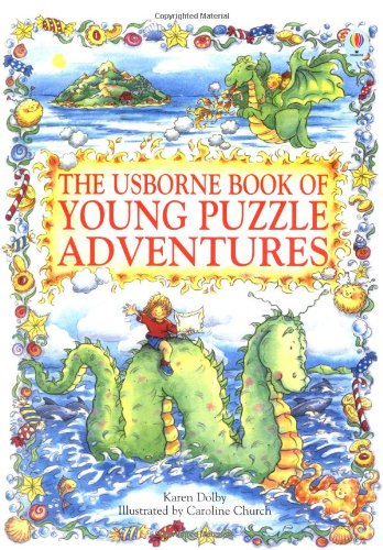 The Usborne Book of Young Puzzle Adventures: Lucy and the Sea Monster, Chocolate Island, Dragon in the Cupboard (Young Puzzles Adventures Series)