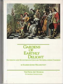 Book Gardens of Earthly Delight: Sixteenth and Seventeenth-Century Netherlandish Gardens