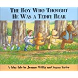 Boy Who Thought He Was a Teddy Bear, the: A Fairy Tale