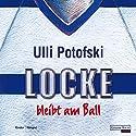 Locke bleibt am Ball Hörbuch von Ulli Potofski Gesprochen von: Ulli Potofski, Ulrike von der Groeben, Max von der Groeben, Alexander von der Groeben