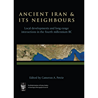 Ancient Iran and Its Neighbours: Local Developments and Long-range Interactions in the 4th Millennium BC (The British Institute of Persian Studies Archaeological Monographs Series III)