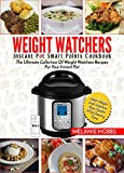 Weight Watchers Instant Pot Smart Points Cookbook: The Ultimate Collection Of Weight Watchers Recipes For Your Instant Pot - Lose Weight And Improve Your ... While Saving Time (Smart Points Edition)