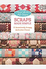 Moda All-Stars - Scraps Made Simple: 15 Sensationally Scrappy Quilts from Precuts Paperback
