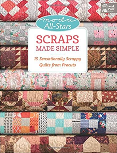 Moda All-Stars - Scraps Made Simple: 15 Sensationally Scrappy ... : all quilts - Adamdwight.com