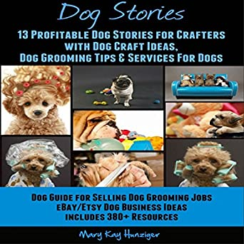 Amazon Com Dog Stories 13 Profitable Dog Stories For Crafters With