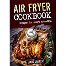 Air Fryer Cookbook: Quick, Cheap and Easy Recipes to Fry, Grill, Bake and Roast with your Air Fryer!