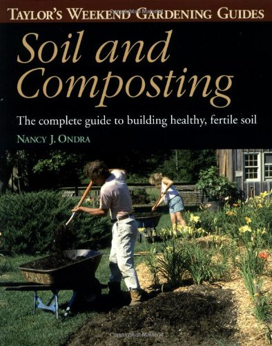 Taylor's Weekend Gardening Guide to Soil and Composting: The Complete Guide to Building Healthy, Fertile Soil (Taylor's Weekend Gardening Guides)