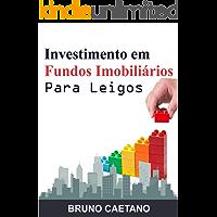 Investimento em Fundos Imobiliários Para Leigos: Construindo um Patrimônio Sólido com os Fundos de Investimento…