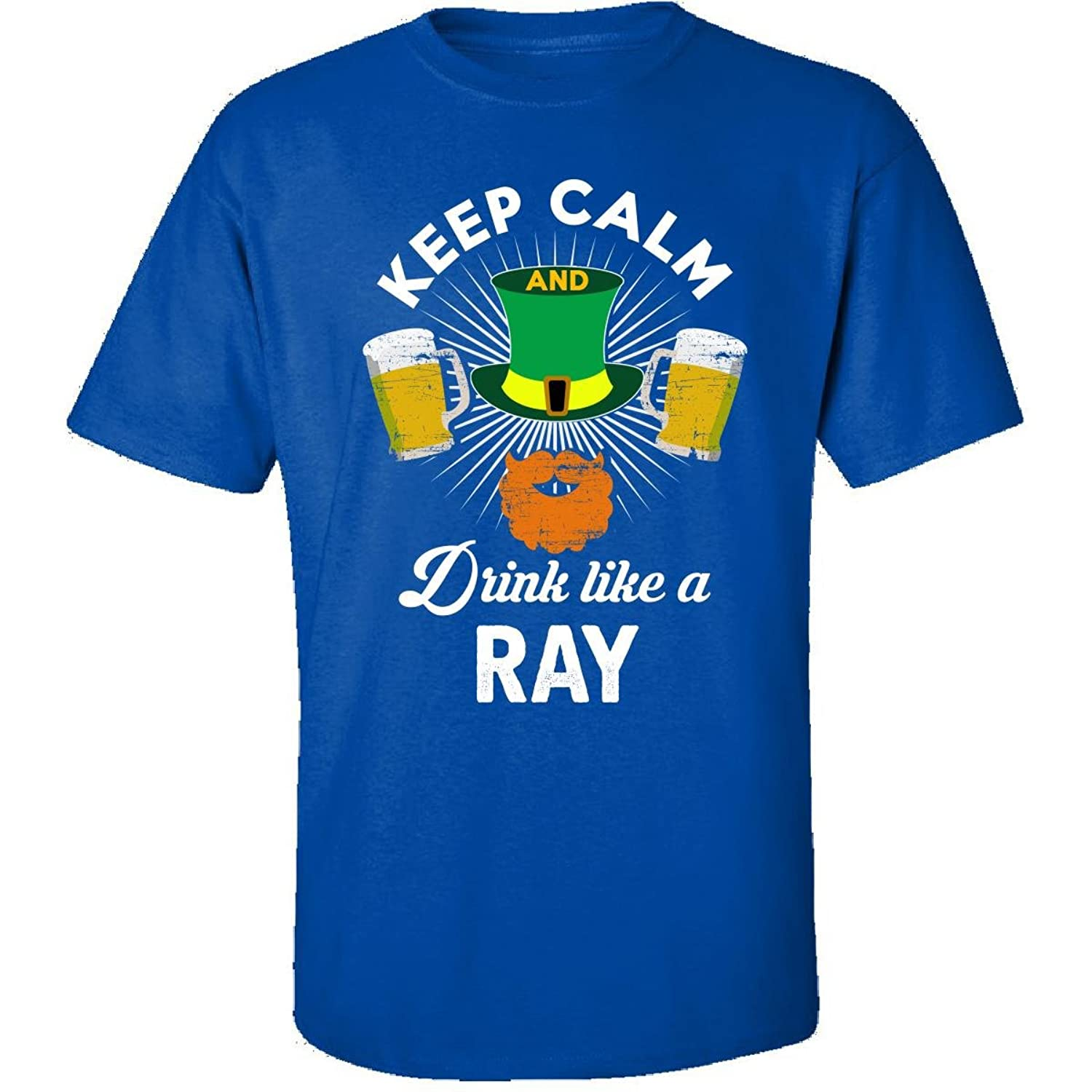 St Patricks Day Keep Calm Drink Like A Ray Gift - Adult Shirt