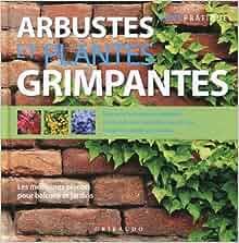 Arbustes et plantes grimpantes les meilleures plantes pour balcons et jardins 9788858000168 for Plantes grimpantes