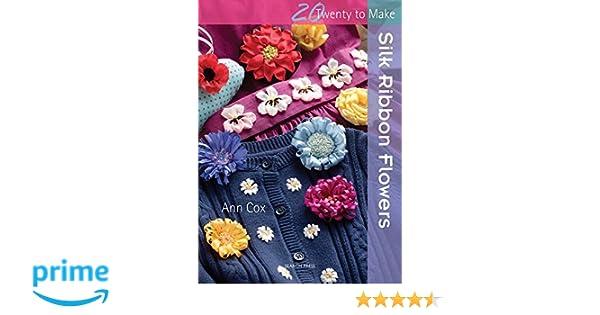 Silk ribbon flowers twenty to make ann cox 9781782211075 amazon silk ribbon flowers twenty to make ann cox 9781782211075 amazon books mightylinksfo