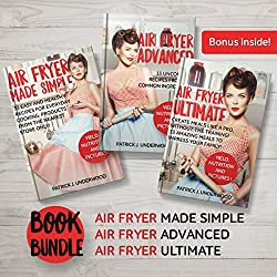 BOOK BUNDLE: The complete set of 3 awesome Air Fryer cookbooks: Air Fryer Made Simple, Air Fryer Advanced, Air Fryer Ultimate. Make pro level dishes from the comfort and privacy of Your kitchen!