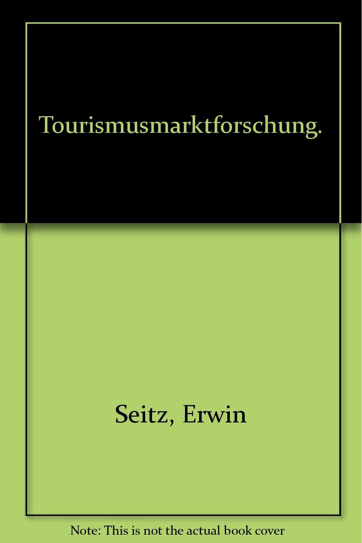 Tourismusmarktforschung: Ein praxisorientierter Leitfaden für Touristik und Fremdenverkehr