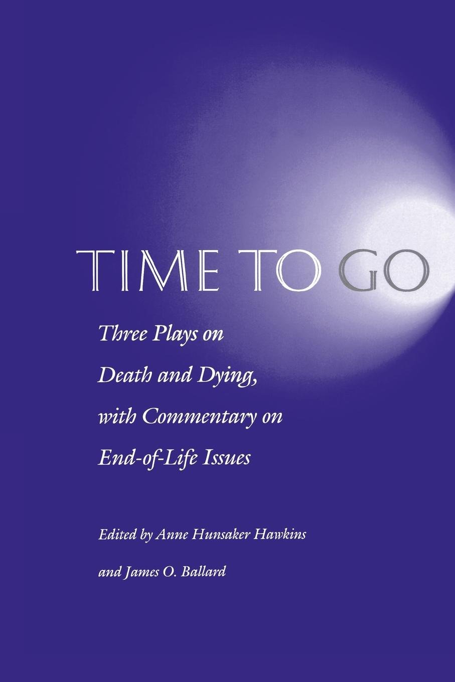Time to Go: Three Plays on Death and Dying with Commentary on End-of-Life Issues
