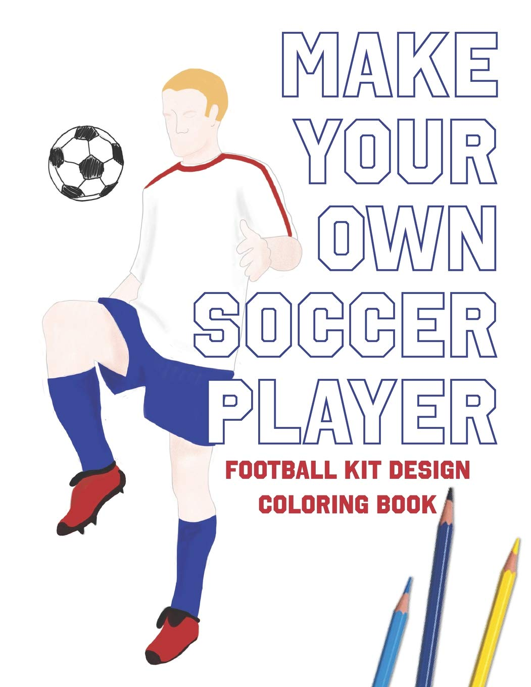 - Make Your Own Soccer Player: Football Kit Design Coloring Book